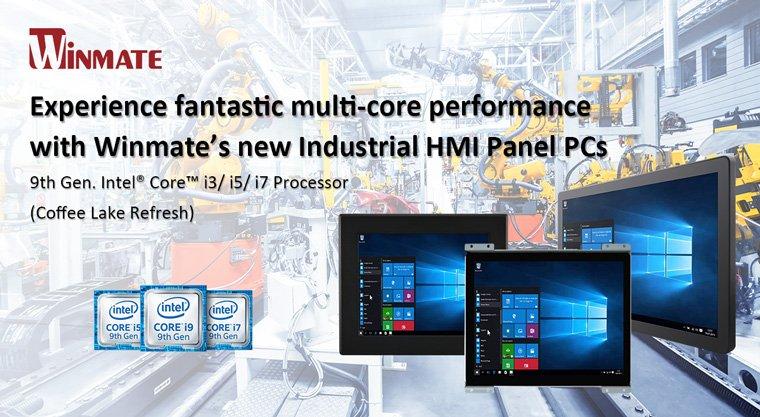 Winmate Industrial HMI Panel PCs Support 9th Gen. Intel® Core™ i3/ i5/ i7 Processor (Coffee Lake Refresh)